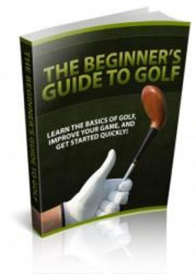 Product picture The Beginners Guide to Golf - PLR Version